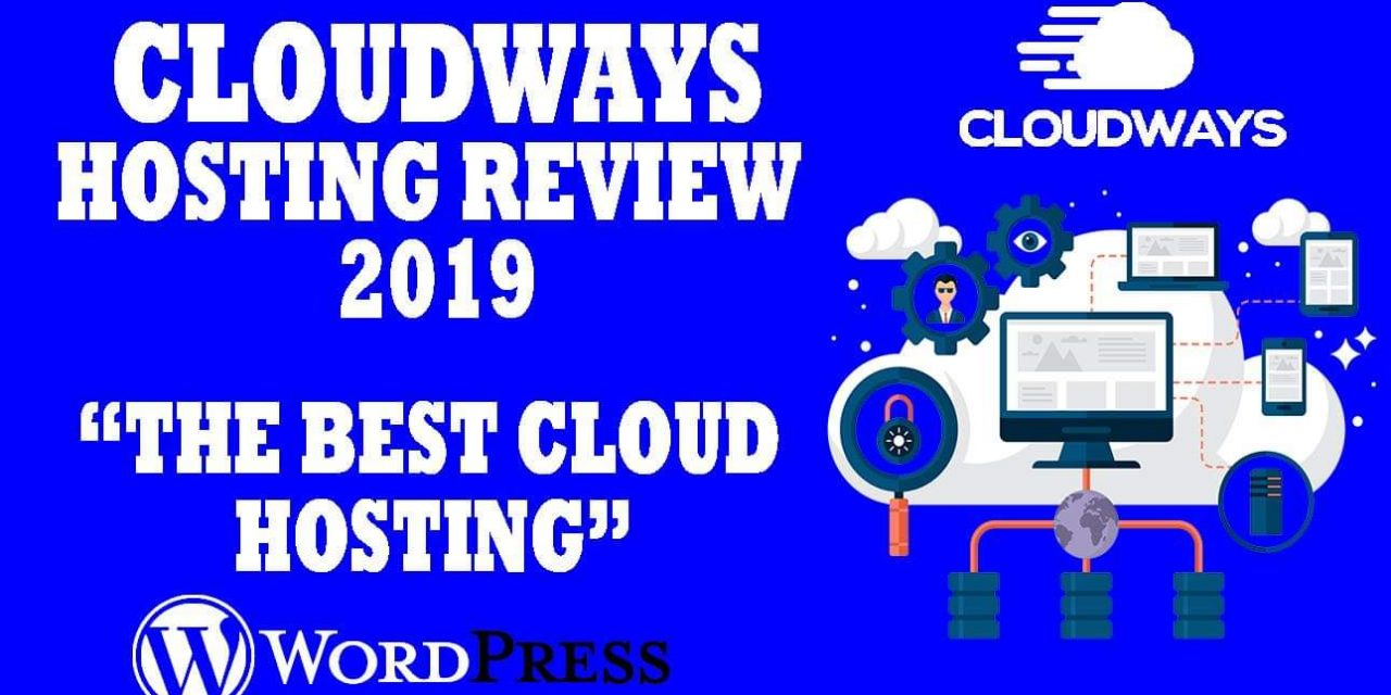 Cloudways Hosting Review 2019: The Best Cloud Hosting