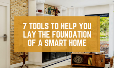 7 Tools to Help You Lay the Foundation of a Smart Home