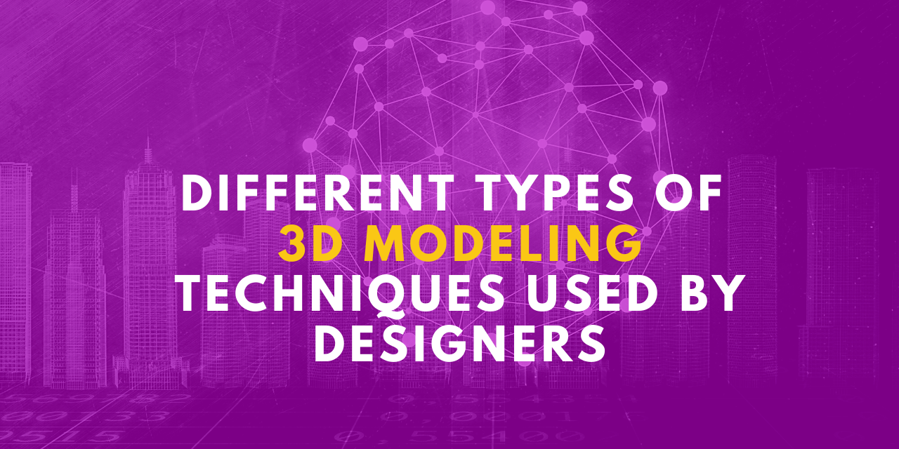 Different Types Of 3D ModelingTechniques Used By Designers