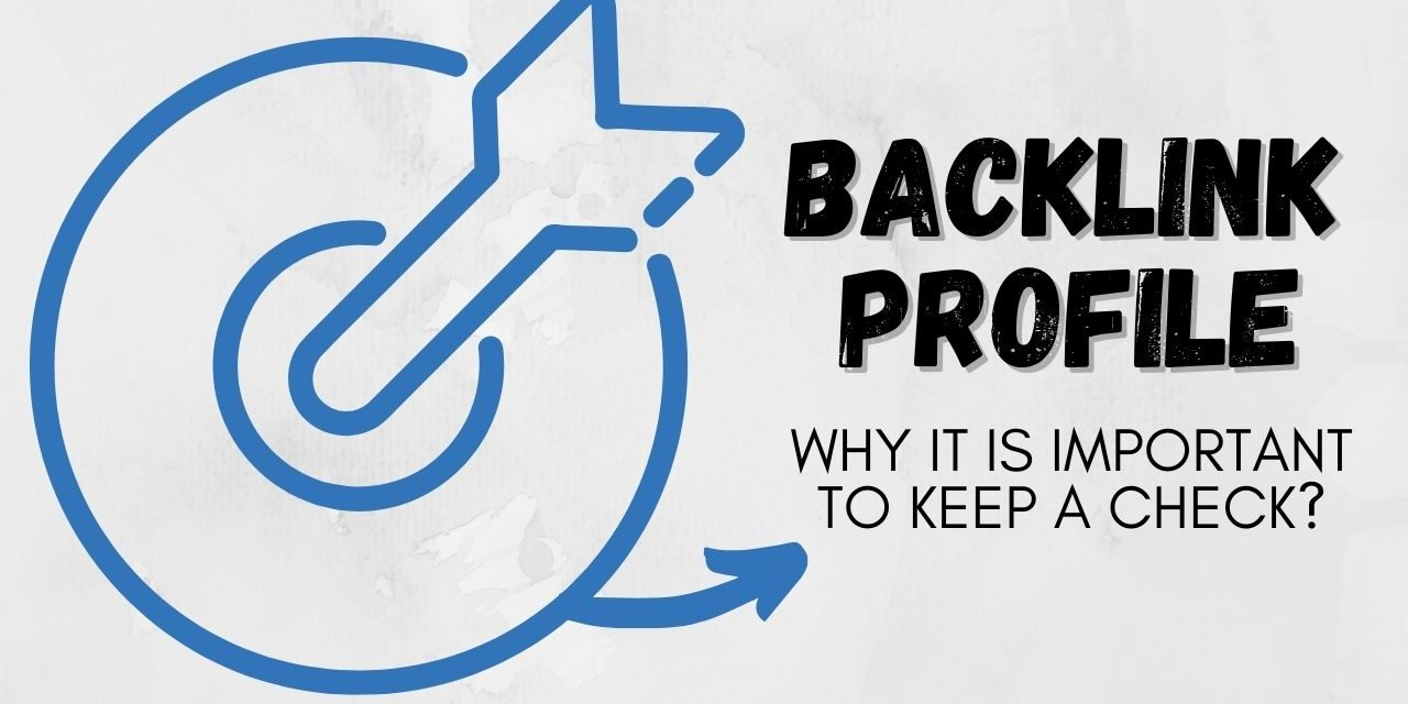 Why It Is Important To Keep A Check On Your Website's Backlink Profile?