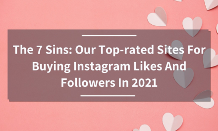 The 7 Sins: Our Top-rated Sites For Buying Instagram Likes And Followers In 2021