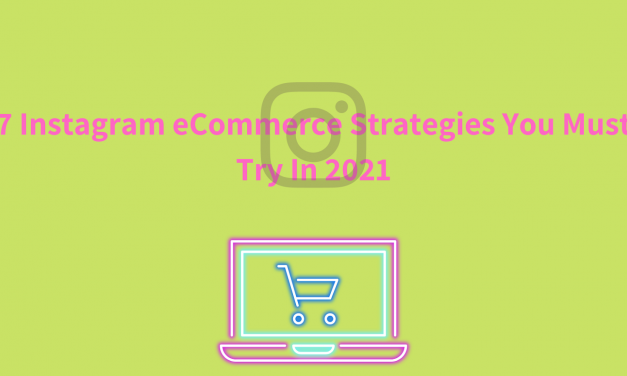 7 Instagram eCommerce Strategies You Must Try In 2021