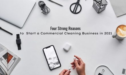 4 Strong Reasons to Start a Commercial Cleaning Business in 2021